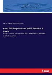 Greek Folk-Songs from the Turkish Provinces of Greece