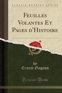 Feuilles Volantes Et Pages d'Histoire (Classic Reprint)