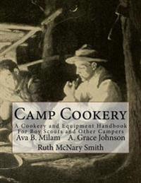 Camp Cookery: A Cookery and Equipment Handbook for Boy Scouts and Other Campers