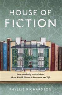 House of Fiction: From Pemberley to Brideshead, Great British Houses in Literature and Life