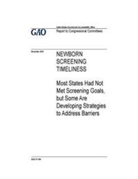 Newborn Screening Timeliness: Most States Had Not Met Screening Goals, But Some Are Developing Strategies to Address Barriers: Report to Congression