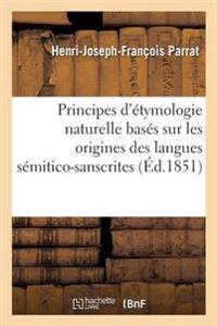 Principes D'Etymologie Naturelle Bases Sur Les Origines Des Langues Semitico-Sanscrites