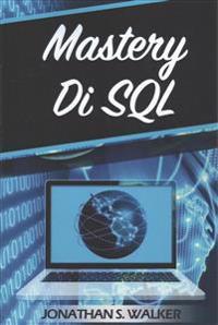 Mastery Di SQL: La Guida Masterclass Per Diventare Un Esperto SQL