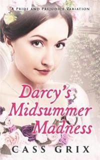 Darcy's Midsummer Madness: A Pride and Prejudice Variation