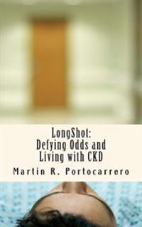 Longshot: : Defying Odds and Living with Ckd