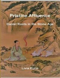 Pristine Affluence; Daoist Roots In the Stone Age