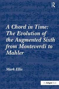 Chord in Time: The Evolution of the Augmented Sixth from Monteverdi to Mahler