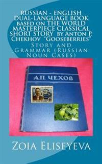 Russian - English Dual-Language Book Based on the World Masterpiece Classical Short Story by Anton P. Chekhov Gooseberries: Story and Grammar (Russian