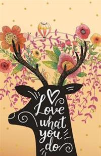 Love What You Do, Deer in the Flower Garden (Composition Book Journal and Diary): Pocket Size Inspirational Quotes Journal Notebook, Dot Grid (110 Pag