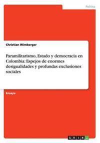 Paramilitarismo, Estado y democracia en Colombia: Espejos de enormes desigualidades y profundas exclusiones sociales