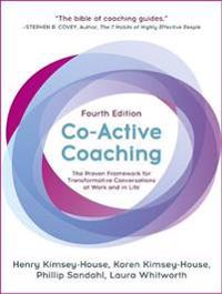 Co-Active Coaching: The Proven Framework for Transformative Conversations at Work and in Life