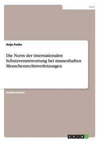Die Norm Der Internationalen Schutzverantwortung Bei Massenhaften Menschenrechtsverletzungen