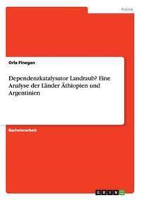 Dependenzkatalysator Landraub? Eine Analyse der Länder Äthiopien und Argentinien
