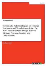 Strukturelle Reformfähigkeit im Schatten der Staats- und Verschuldungskrise. Ein Most Similar Systems Design mit den Ländern Portugal, Spanien und Griechenland