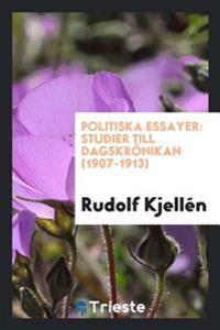 Politiska Essayer: Studier Till Dagskronikan (1907-1913)