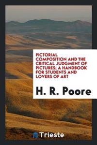Pictorial Composition and the Critical Judgment of Pictures; A Handbook for Students and Lovers of Art