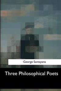 Three Philosophical Poets
