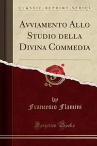 Avviamento Allo Studio della Divina Commedia (Classic Reprint)