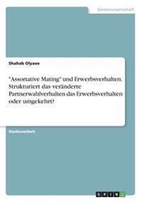 """""""Assortative Mating"""" und Erwerbsverhalten. Strukturiert das veränderte Partnerwahlverhalten das Erwerbsverhalten oder umgekehrt?"""