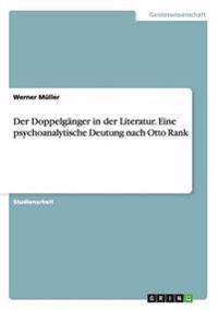 Der Doppelgänger in der Literatur. Eine psychoanalytische Deutung nach Otto Rank