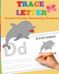 Trace Letters: Preschool Practice Handwriting Workbook: Tracing Letter Books for Toddlers for Kids Ages 3-5 Reading and Writing