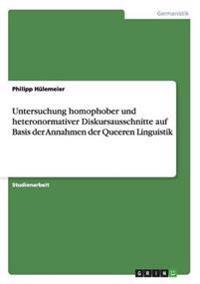Untersuchung homophober und heteronormativer Diskursausschnitte auf Basis der Annahmen der Queeren Linguistik