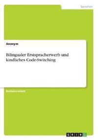 Bilingualer Erstspracherwerb und kindliches Code-Switching