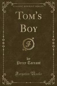 Tom's Boy (Classic Reprint)