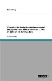 Vergleich Der Ereignisse Weberaufstand (1370) Und Sturz Der Geschlechter (1396) in Köln Im 14. Jahrhundert