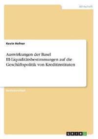 Auswirkungen der Basel III-Liquiditätsbestimmungen auf die Geschäftspolitik von Kreditinstituten