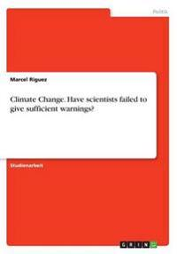 Climate Change. Have scientists failed to give sufficient warnings?