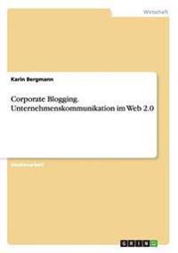 Corporate Blogging. Unternehmenskommunikation Im Web 2.0