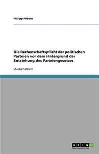 Die Rechenschaftspflicht Der Politischen Parteien VOR Dem Hintergrund Der Entstehung Des Parteiengesetzes