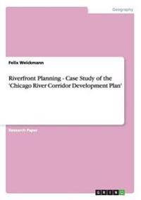 Riverfront Planning - Case Study of the 'Chicago River Corridor Development Plan'