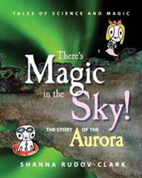 There's Magic in the Sky!: The Story of the Aurora