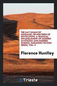 The Gay Gnani of Gingalee; Or Discords of Devolution; A Tragical Entanglement of Modern Mysticism and Modern Science, Harmonic Fiction Series, Vol. II