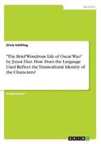 """The Brief Wondrous Life of Oscar Wao"" by Junot Díaz. How Does the Language Used Reflect the Transcultural Identity of the Characters?"