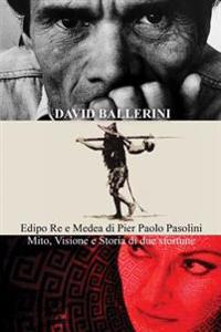 Edipo Re E Medea Di Pier Paolo Pasolini: Mito, Visione E Storia Di Due Sfortune