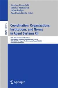 Coordination, Organizations, Institutions, and Norms in Agent Systems XII
