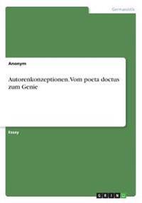 Autorenkonzeptionen. Vom poeta doctus zum Genie