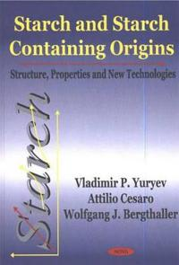 Starch and Starch Containing Origins Structure, Properties and New Technologies