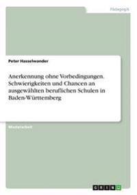 Anerkennung Ohne Vorbedingungen. Schwierigkeiten Und Chancen an Ausgewahlten Beruflichen Schulen in Baden-Wurttemberg