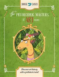The Prehistoric Masters of Art Volume 2: Discover Art History with a Prehistoric Twist!