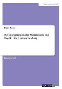 Die Spiegelung in der Mathematik und Physik. Eine Unterscheidung