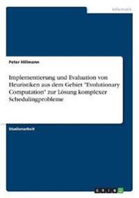"""Implementierung und Evaluation von Heuristiken aus dem Gebiet """"Evolutionary Computation"""" zur Lösung komplexer Schedulingprobleme"""