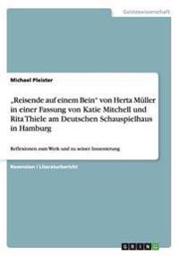 """""""Reisende auf einem Bein""""  von Herta Müller in einer Fassung von Katie Mitchell und Rita Thiele am Deutschen Schauspielhaus  in Hamburg"""
