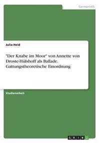 """""""Der Knabe im Moor"""" von Annette von Droste-Hülshoff als Ballade. Gattungstheoretische Einordnung"""