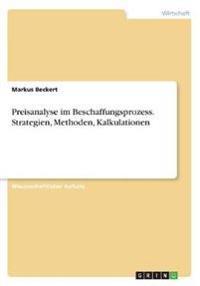 Preisanalyse im Beschaffungsprozess. Strategien, Methoden, Kalkulationen