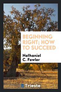 Beginning Right; How to Succeed