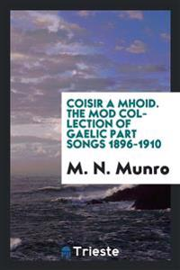 Coisir a Mhoid. the Mod Collection of Gaelic Part Songs 1896-1910